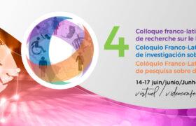 Bannière du IVe Colloque franco-latino-américain de recherche sur le handicap. Du 14 au 17 juin 2021, en format virtuel.